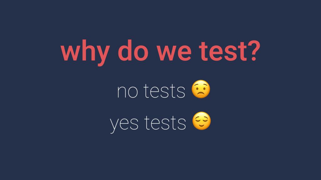 why do we test? no tests  yes tests