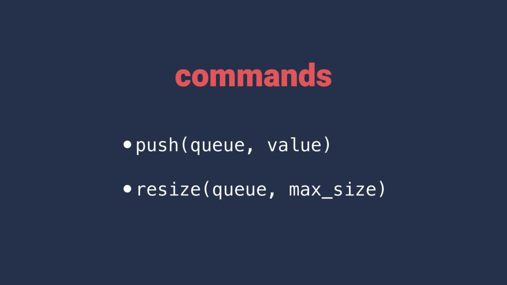 •push(queue, value) •resize(queue, max_size) co...