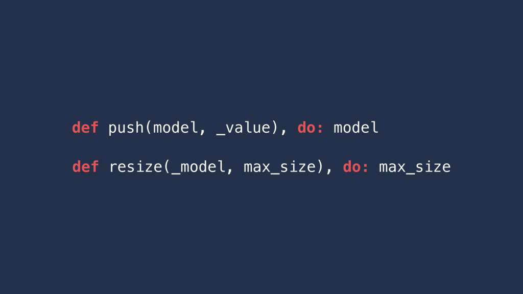 def push(model, _value), do: model def resize(_...