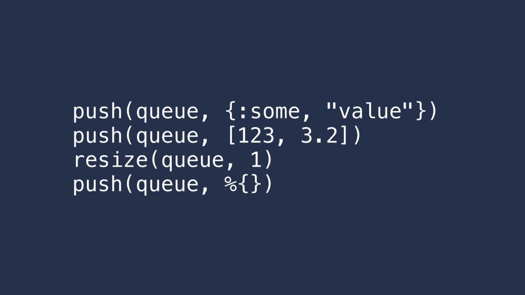 """push(queue, {:some, """"value""""}) push(queue, [123,..."""