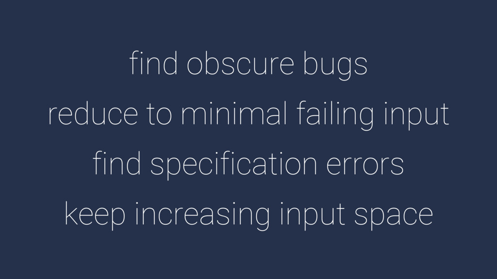 find obscure bugs reduce to minimal failing inp...