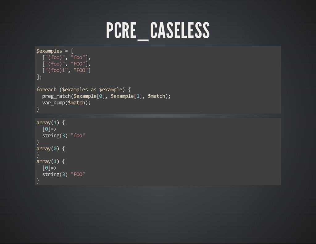 "PCRE_CASELESS $examples = [ [""(foo)"", ""foo""], [..."