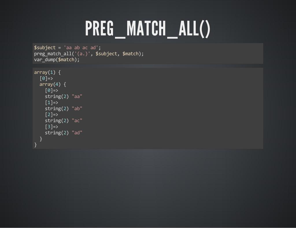 PREG_MATCH_ALL() $subject = 'aa ab ac ad'; preg...
