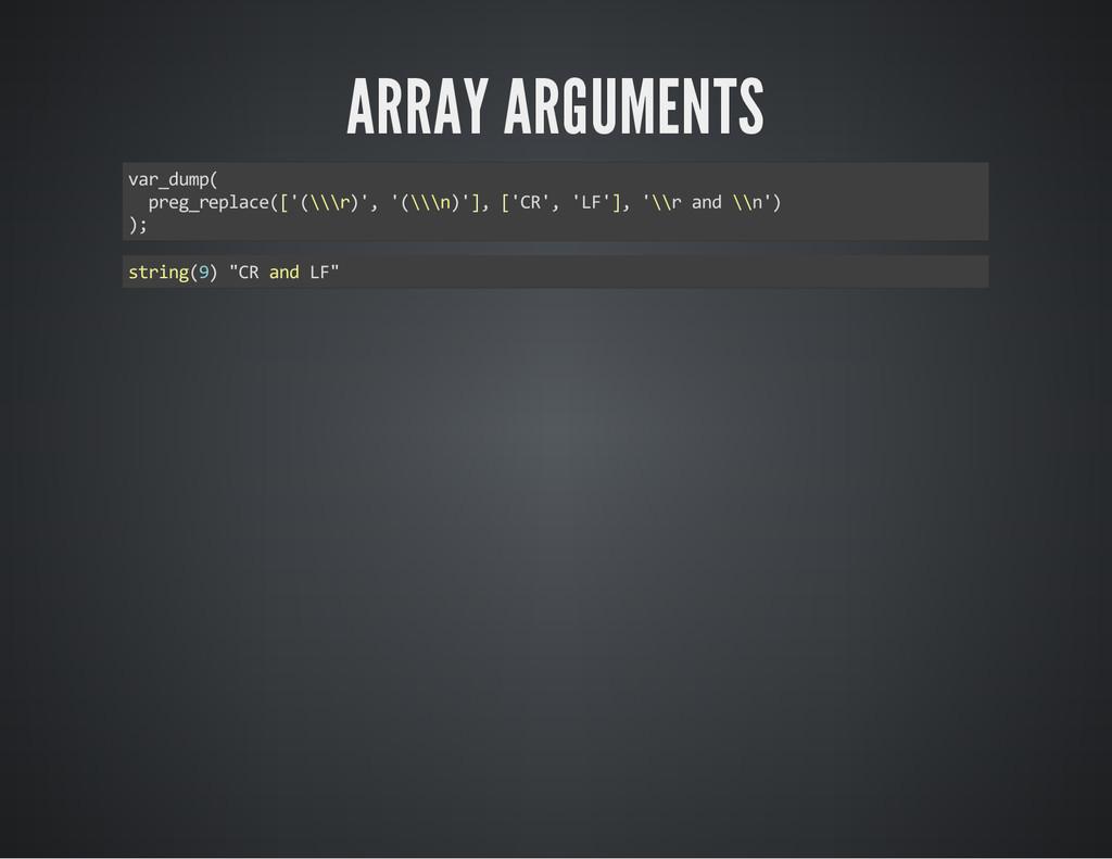ARRAY ARGUMENTS var_dump( preg_replace(['(\\\r)...