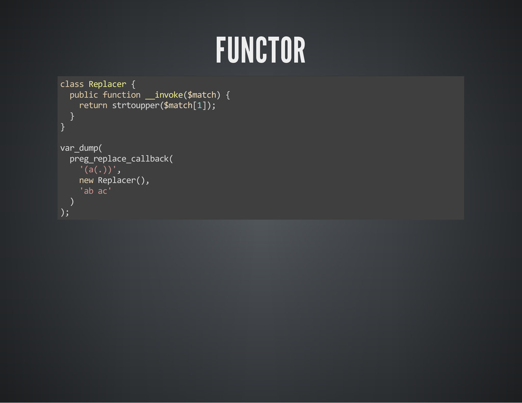 FUNCTOR class Replacer { public function __invo...