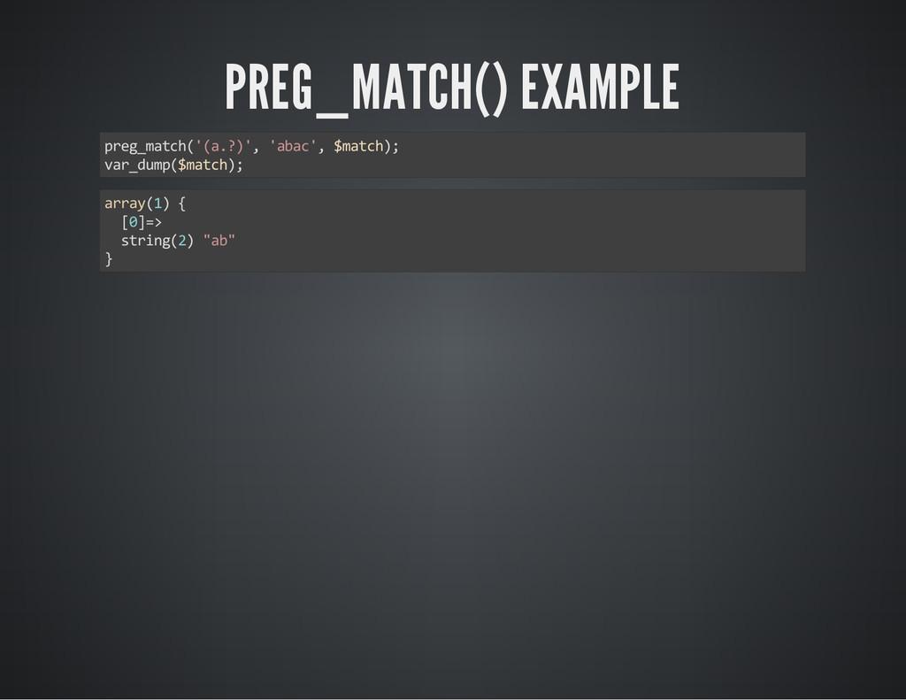 PREG_MATCH() EXAMPLE preg_match('(a.?)', 'abac'...