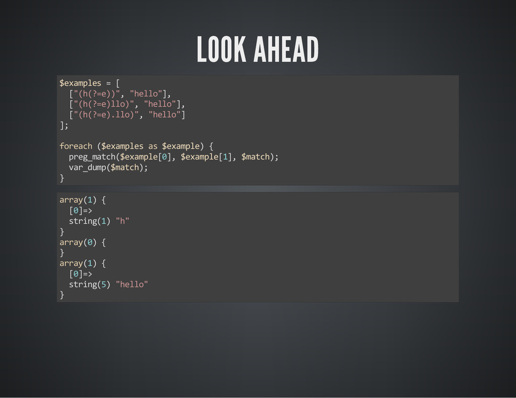 "LOOK AHEAD $examples = [ [""(h(?=e))"", ""hello""],..."