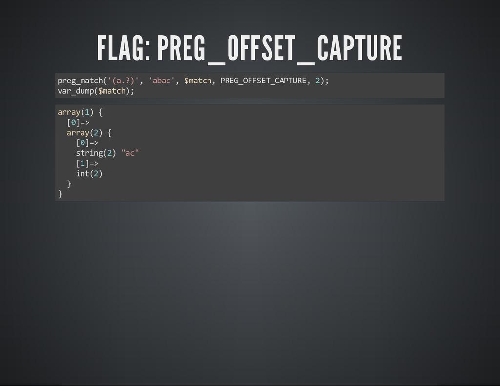 FLAG: PREG_OFFSET_CAPTURE preg_match('(a.?)', '...