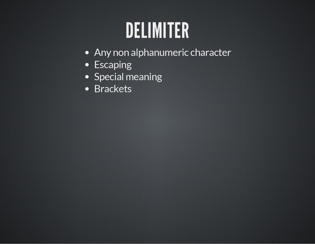 DELIMITER Any non alphanumeric character Escapi...