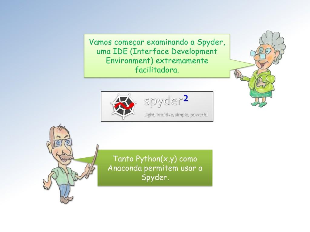 Tanto Python(x,y) como Anaconda permitem usar a...