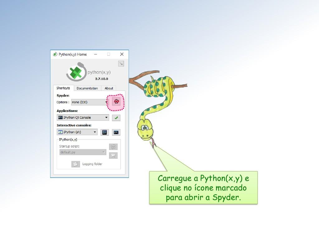 Carregue a Python(x,y) e clique no ícone marcad...