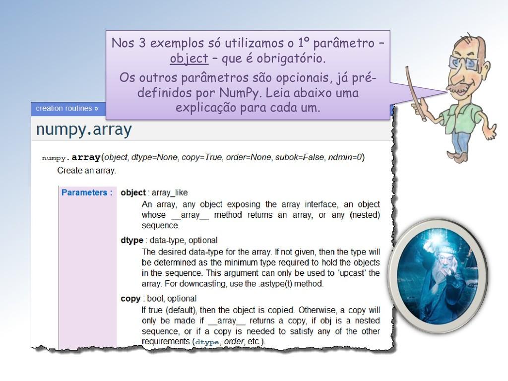 Nos 3 exemplos só utilizamos o 1º parâmetro – o...
