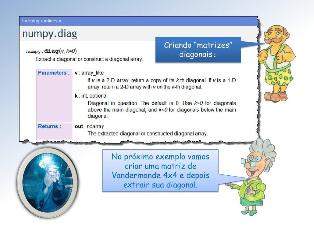 """Criando """"matrizes"""" diagonais: No próximo exempl..."""