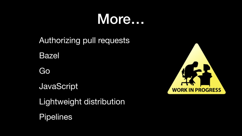 More… Authorizing pull requests  Bazel  Go  Jav...