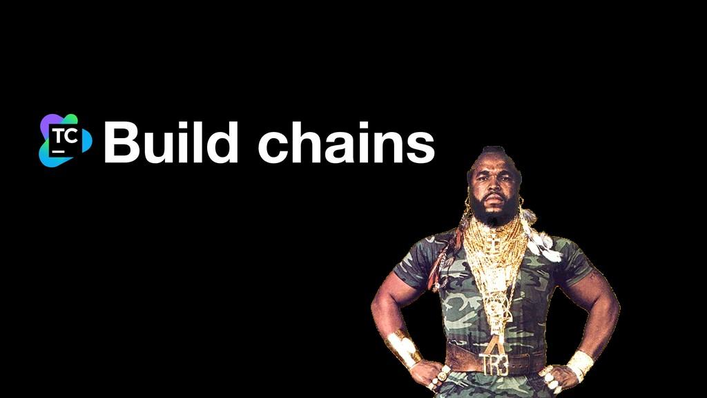 Build chains
