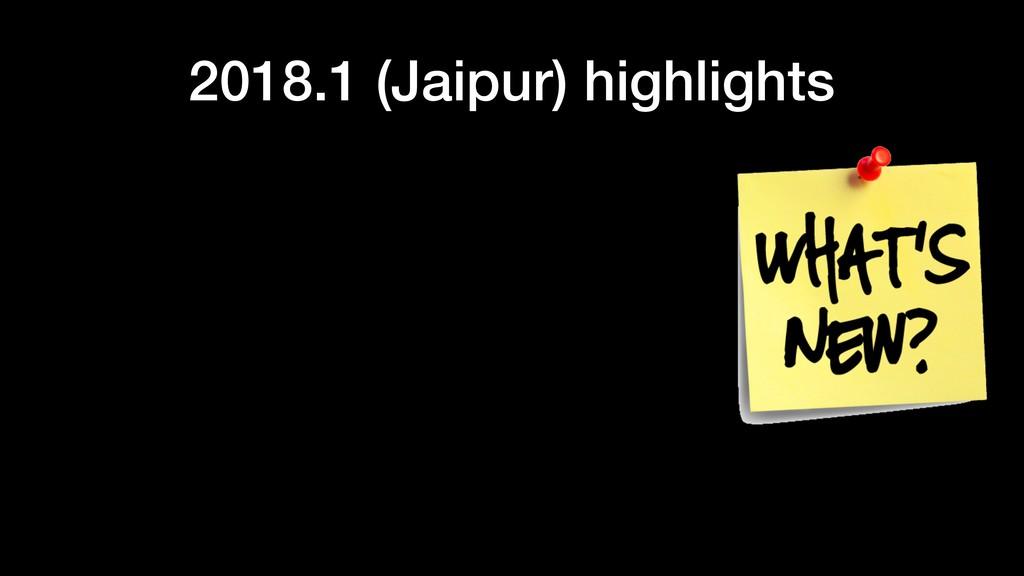 2018.1 (Jaipur) highlights