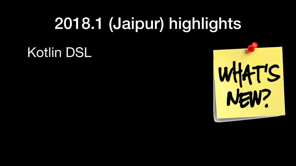 2018.1 (Jaipur) highlights Kotlin DSL