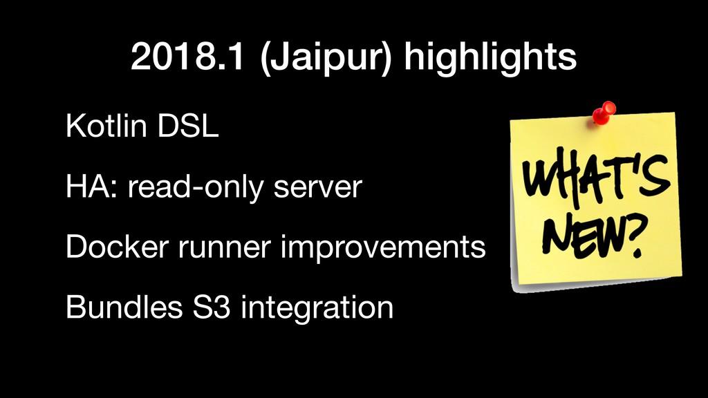 2018.1 (Jaipur) highlights Kotlin DSL HA: read-...