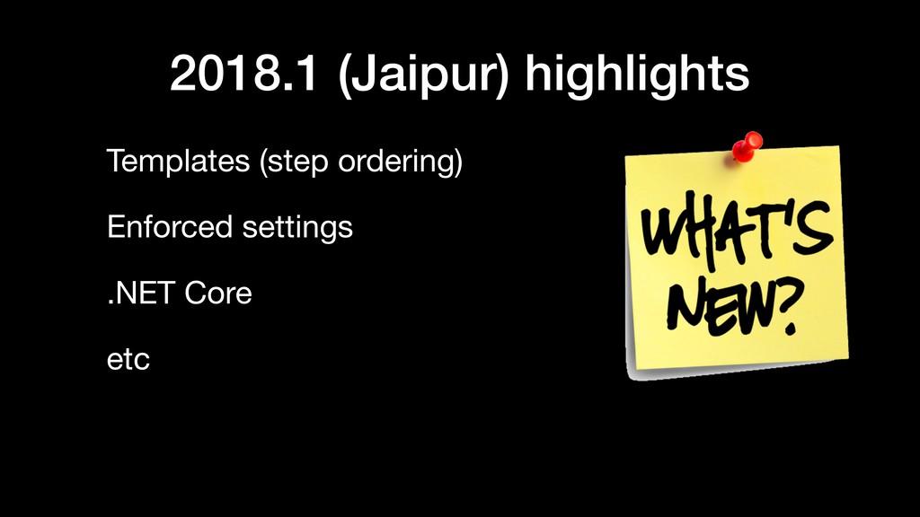 2018.1 (Jaipur) highlights Templates (step orde...