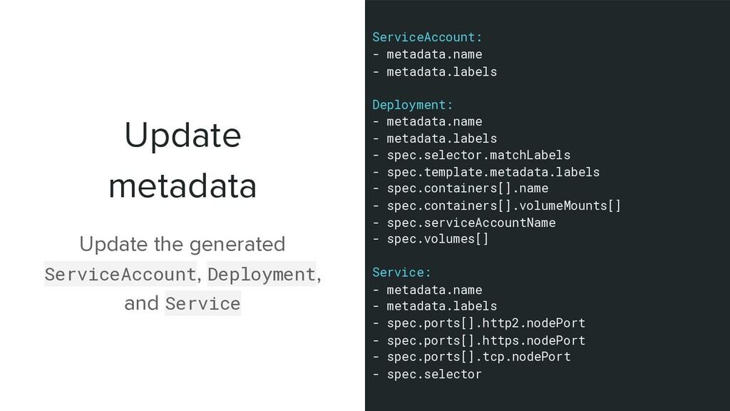 Update metadata Update the generated ServiceAcc...
