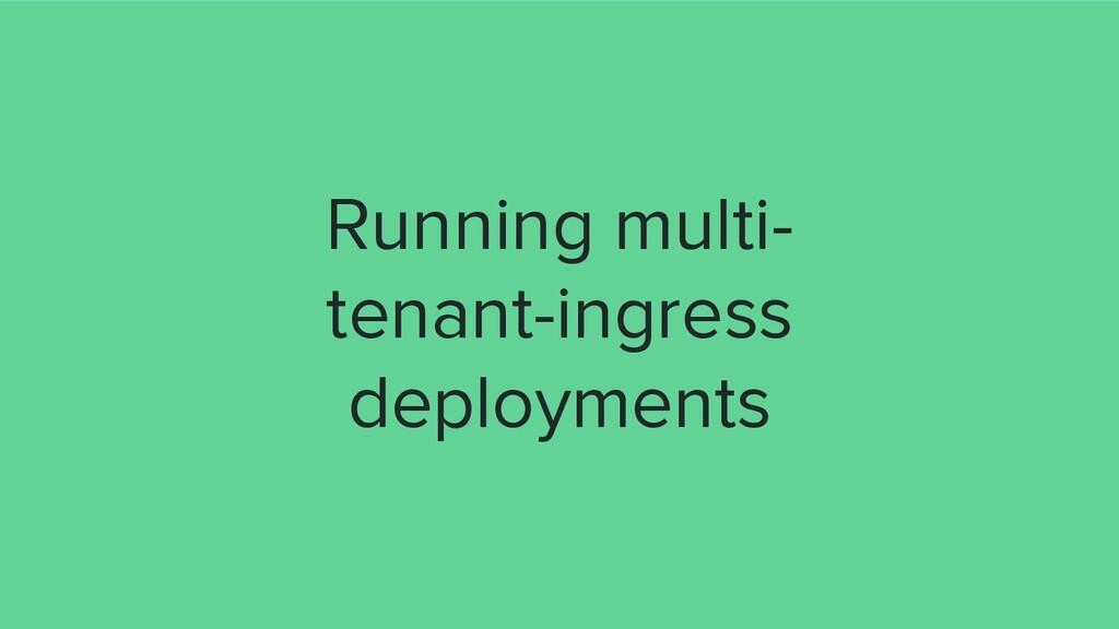 Running multi- tenant-ingress deployments