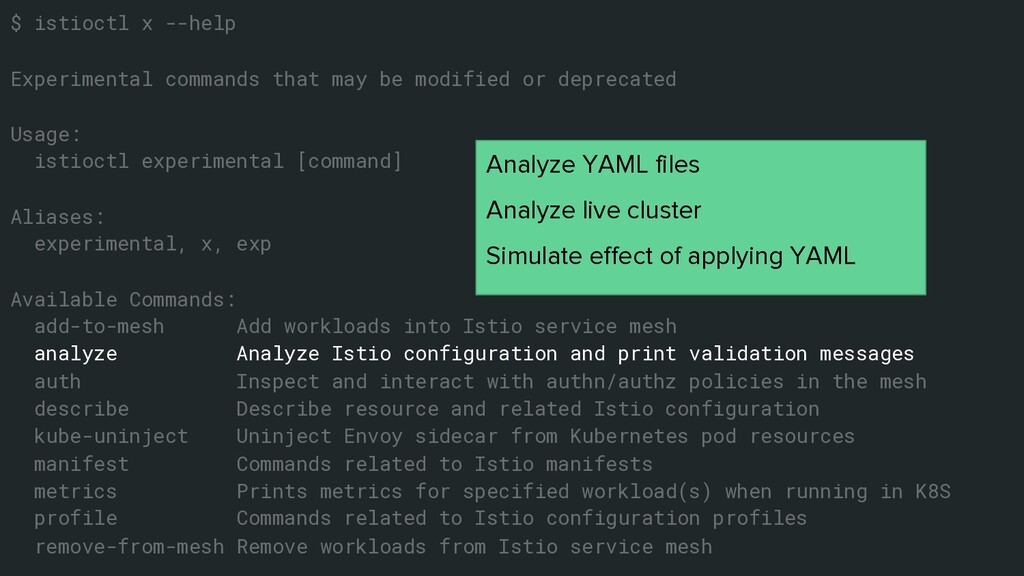 $ istioctl x --help Experimental commands that ...
