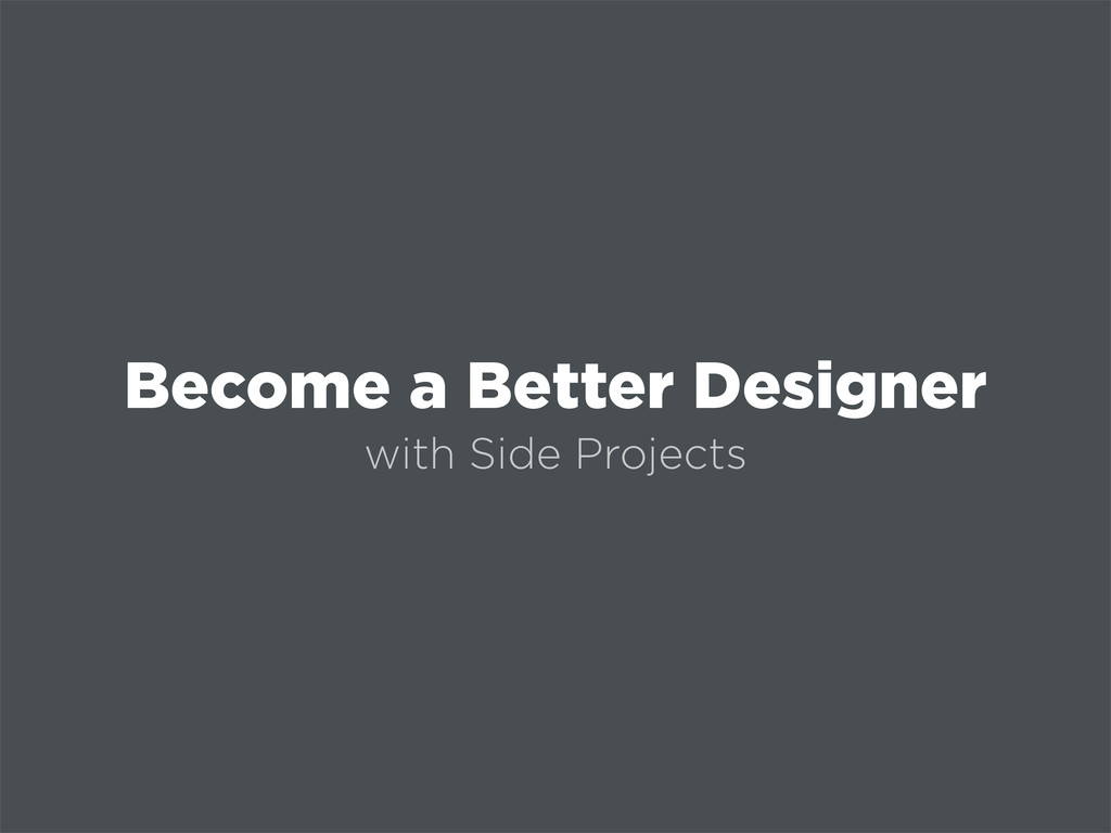 Become a Better Designer with Side Projects