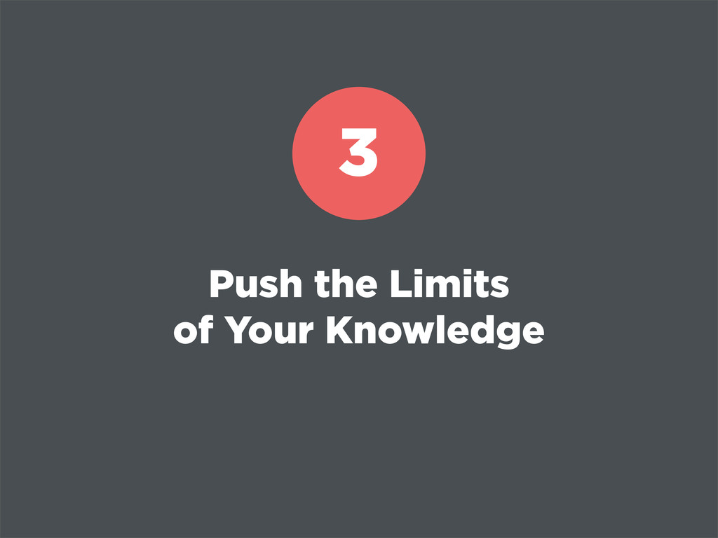 Push the Limits of Your Knowledge 3