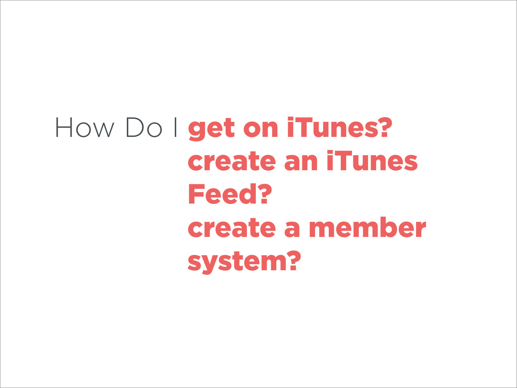 How Do I get on iTunes? create an iTunes Feed? ...