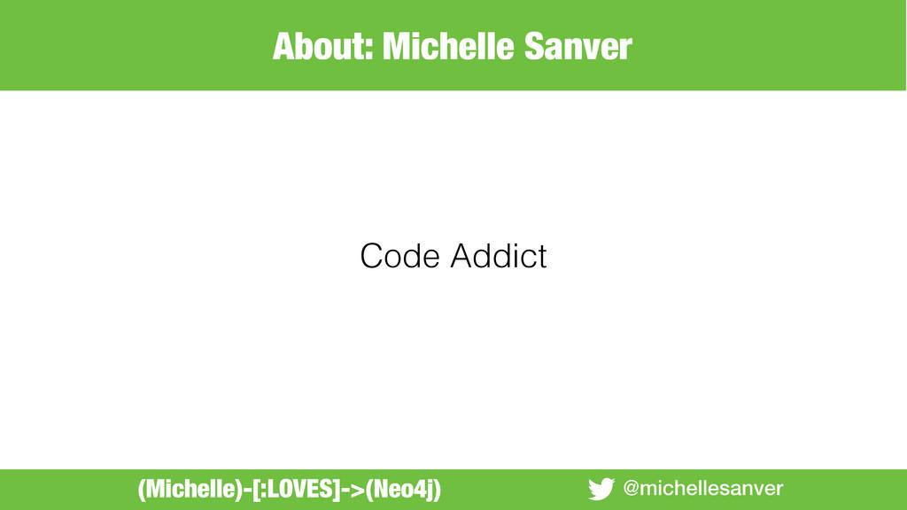 @michellesanver Code Addict (Michelle)-[:LOVES]...