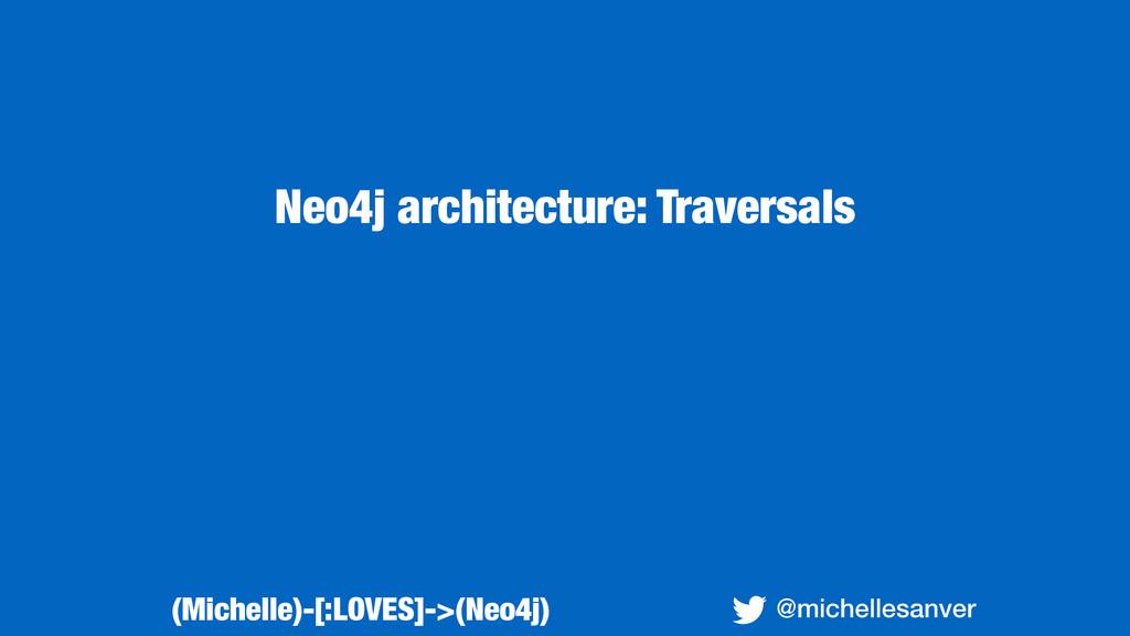 Neo4j architecture: Traversals @michellesanver ...