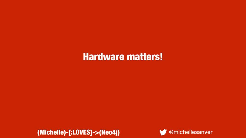 Hardware matters! @michellesanver (Michelle)-[:...