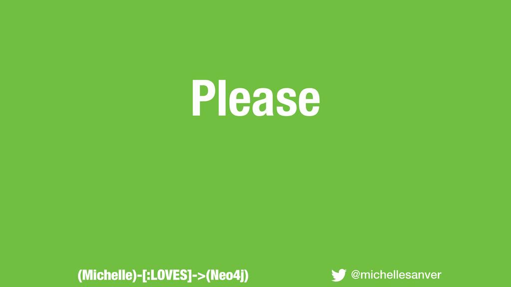 Please @michellesanver (Michelle)-[:LOVES]->(Ne...