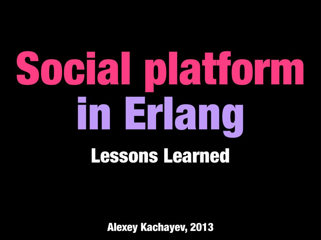 Social platform in Erlang Lessons Learned Alexe...
