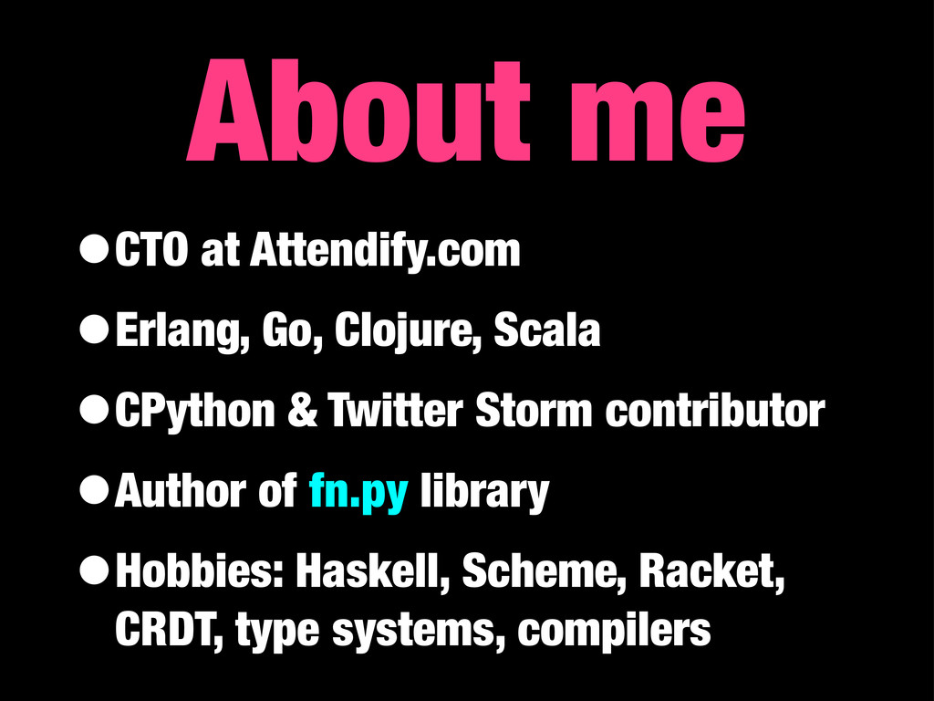 About me •CTO at Attendify.com •Erlang, Go, Clo...