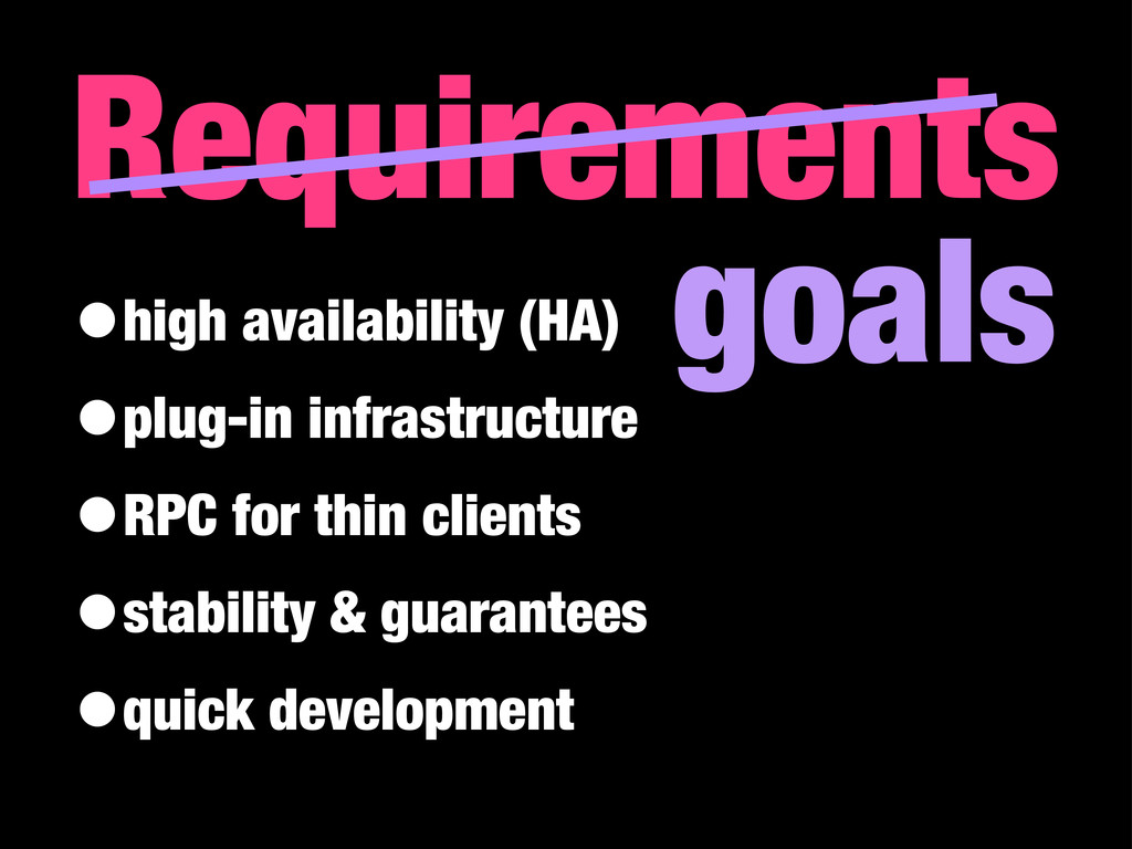 Requirements goals •high availability (HA) •plu...