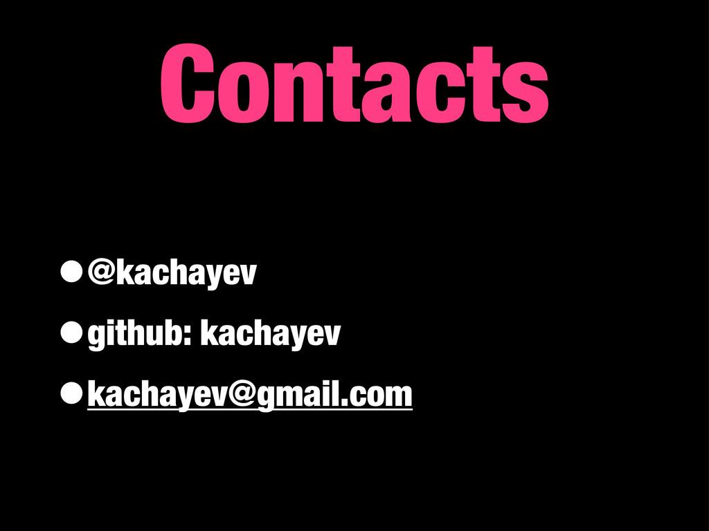 Contacts •@kachayev •github: kachayev •kachayev...