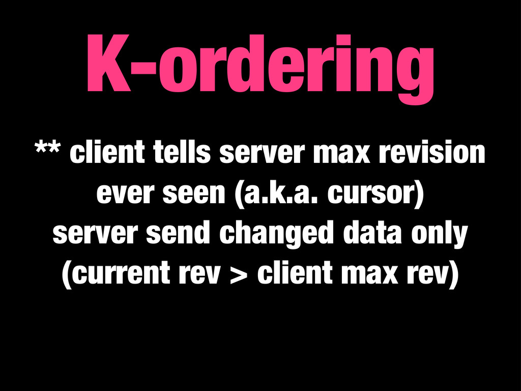 K-ordering ** client tells server max revision ...