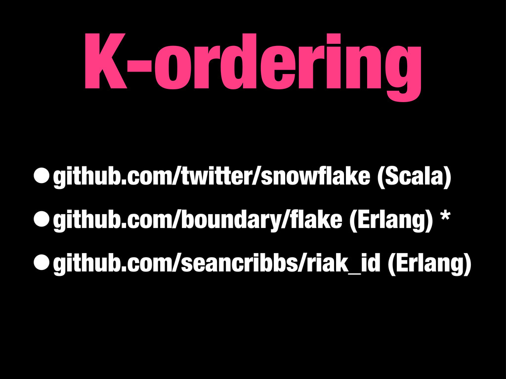 •github.com/twitter/snowflake (Scala) •github.co...