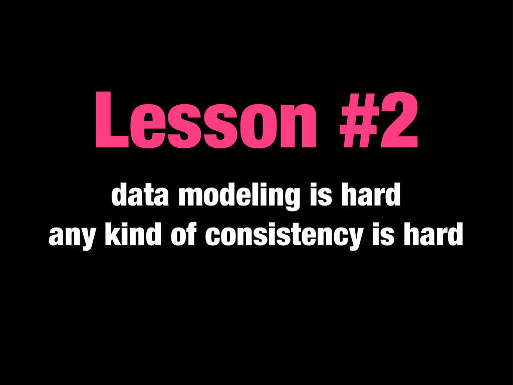 Lesson #2 data modeling is hard any kind of con...