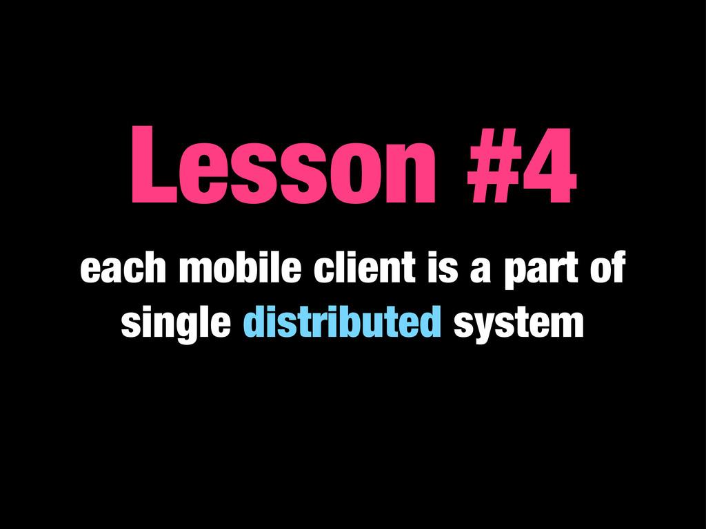 Lesson #4 each mobile client is a part of singl...