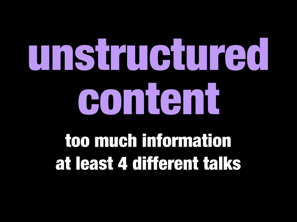 unstructured content too much information at le...