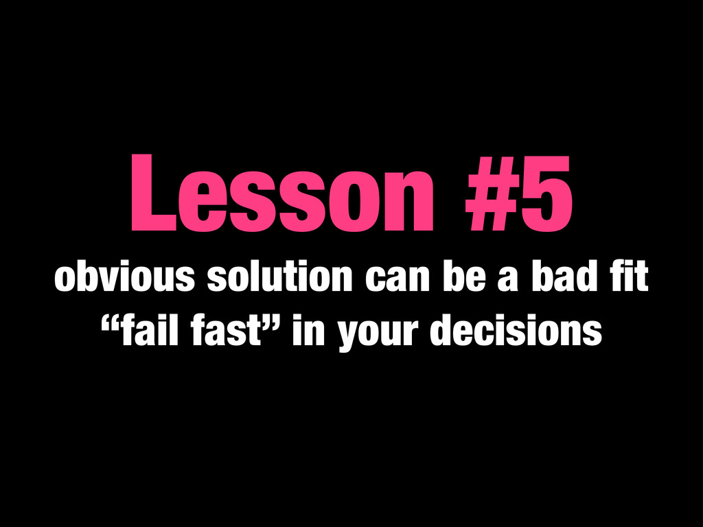 "Lesson #5 obvious solution can be a bad fit ""fai..."