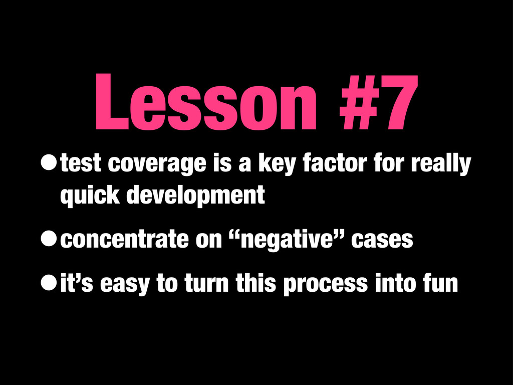 •test coverage is a key factor for really quick...