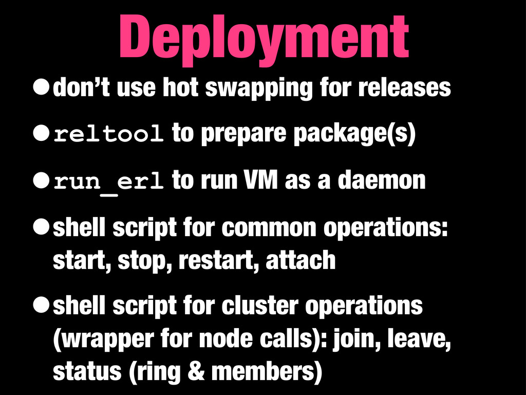 •don't use hot swapping for releases •reltool t...