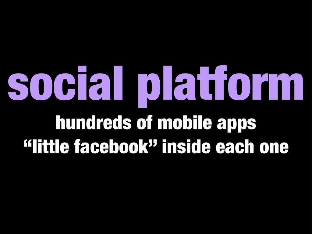 "social platform hundreds of mobile apps ""little..."