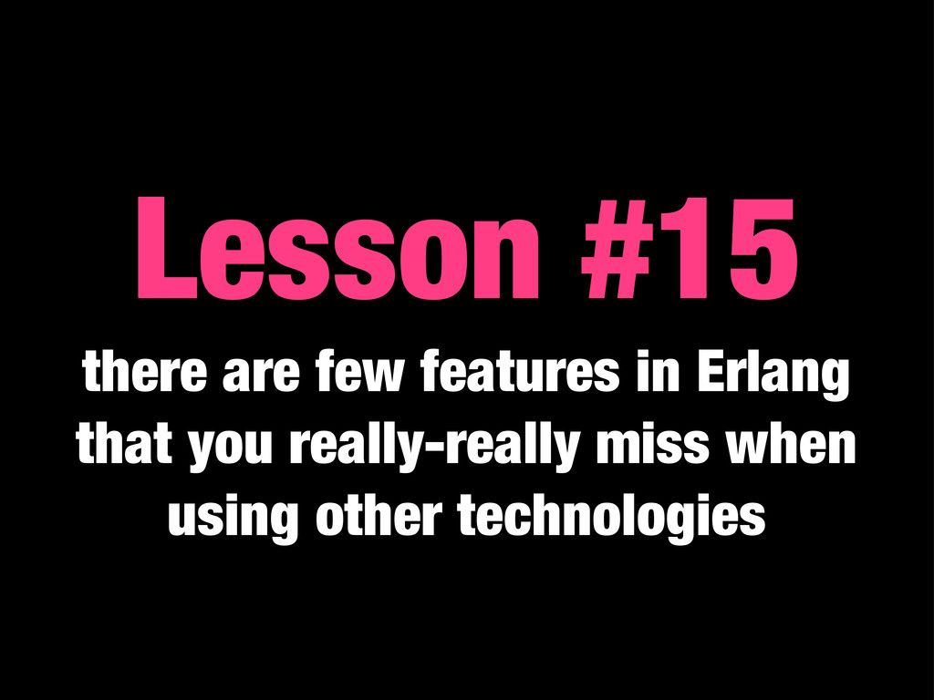 Lesson #15 there are few features in Erlang tha...