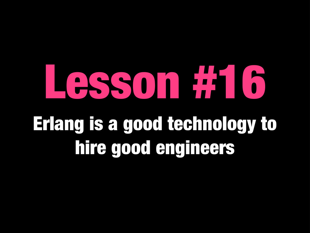 Lesson #16 Erlang is a good technology to hire ...