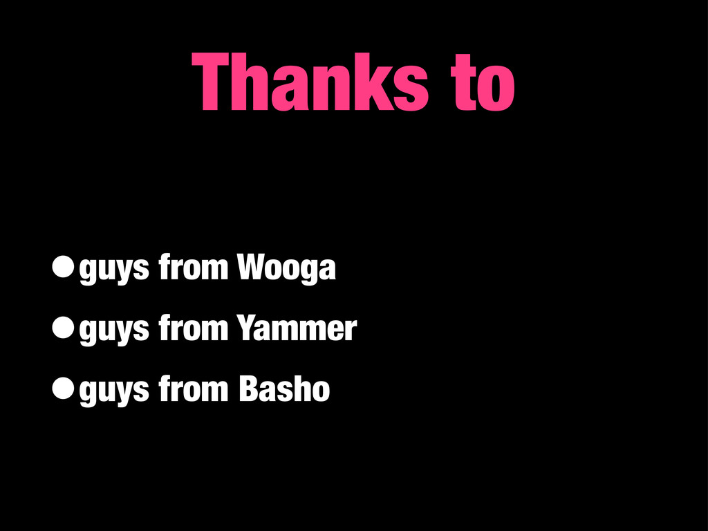 •guys from Wooga •guys from Yammer •guys from B...