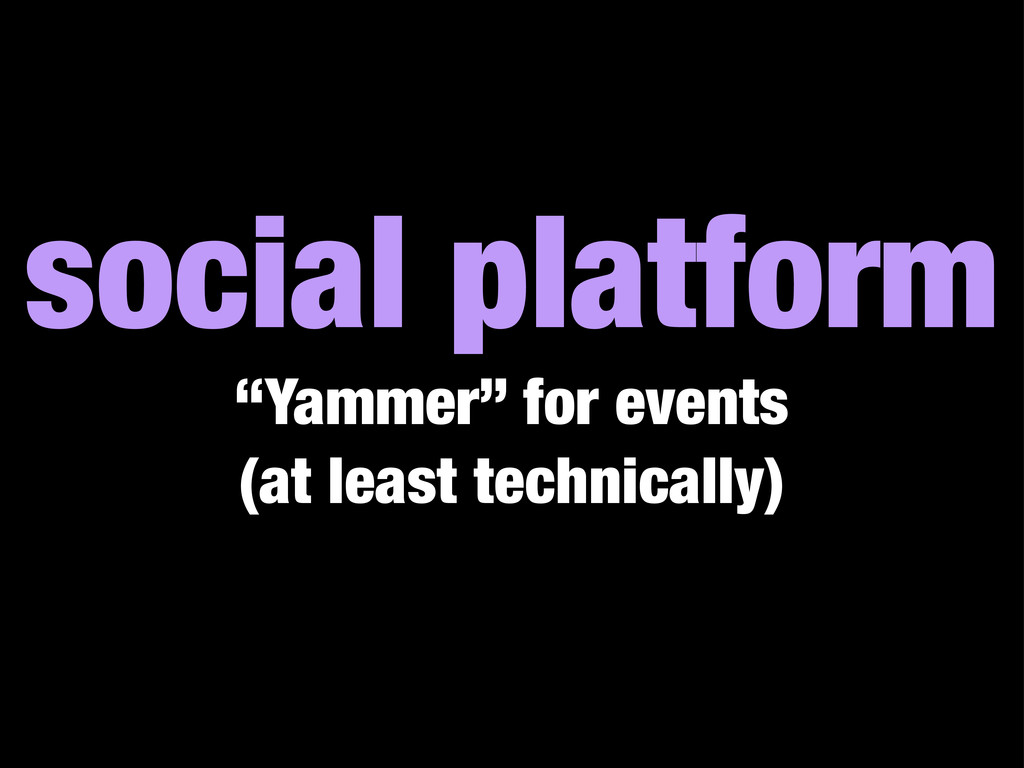 "social platform ""Yammer"" for events (at least t..."